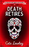 Death Retires (Death Retired Mysteries Book 1)