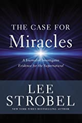 The Case for Miracles: A Journalist Investigates Evidence for the Supernatural Kindle Edition