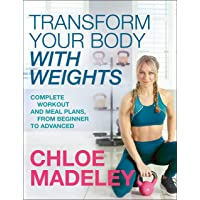 Transform Your Body With Weights: Complete Workout and Meal Plans From Beginner to Advanced