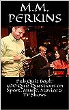 Pub Quiz Trivia Book: 500 Quiz Questions on Sport, Music, Movies & TV Shows