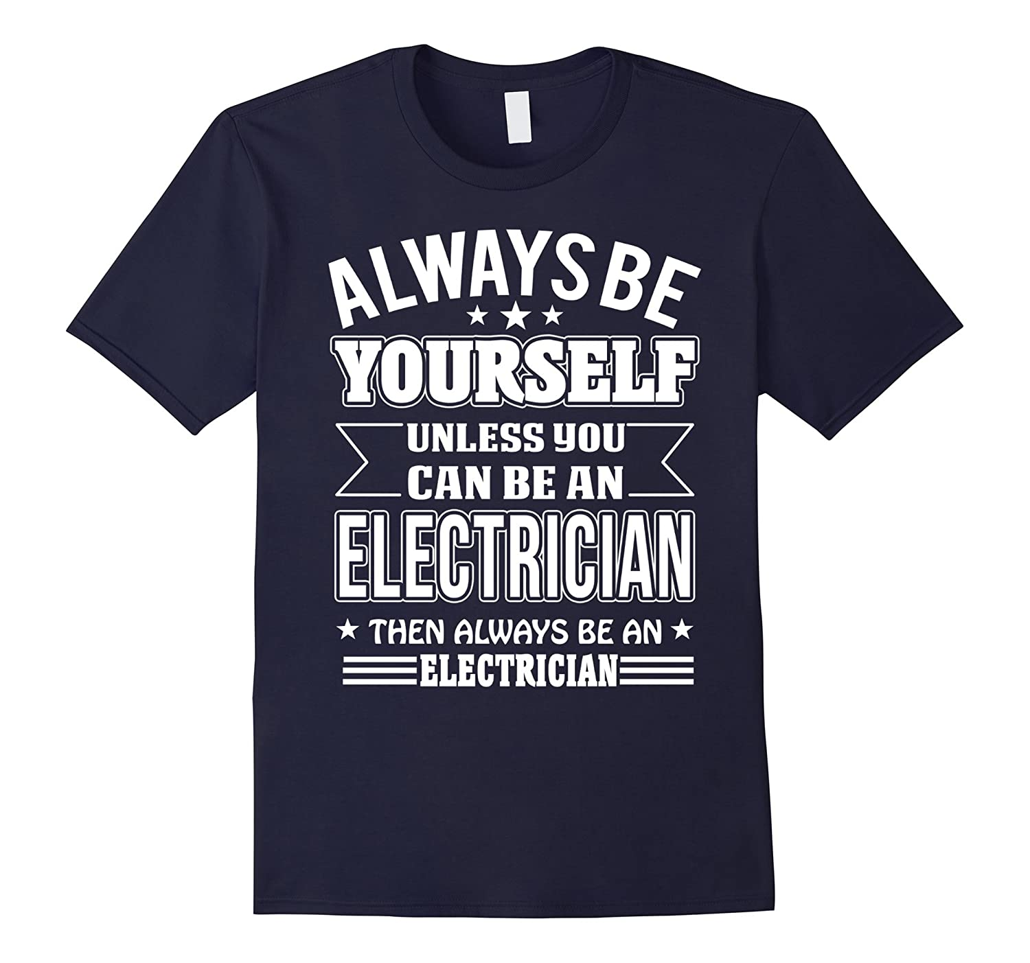 Always Be Yourself Unless You Can Be An Electrician T-shirt-TD