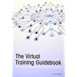 The Virtual Training Guidebook: How to Design, Deliver, and Implement Live Online Learning (Trainer's Workshop)