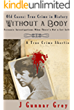 Without a Body: Forensic investigations when there's not a lot left (Old Cases Book 3)