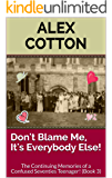 Don't Blame Me, It's Everybody Else!: The Continuing Memories of a Confused Seventies Teenager! (Book 3) (Continuing Adventure of A Confused Seventies Teenager) (English Edition)