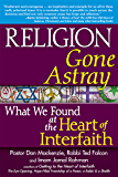 Religion Gone Astray: What We Found at the Heart of Interfaith