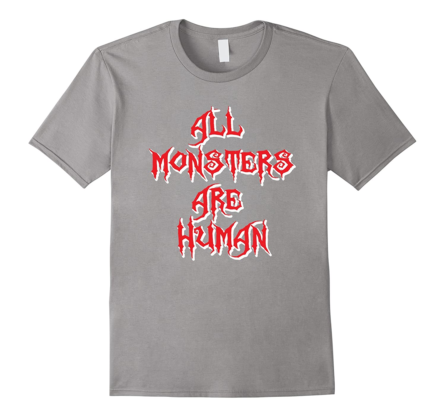 All Monsters Are Human Cool Halloween Horror Party T-Shirt-TJ