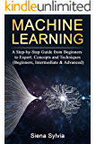 Machine Learning: A Step-by-Step Guide from Beginners to Expert. Concepts and Techniques (Beginners, Intermediate & Advanced)