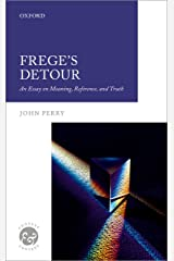 Frege's Detour: An Essay on Meaning, Reference, and Truth (Context & Content) Kindle Edition