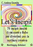 Let's Incipit: 79 Incipit inediti di racconti e fiabe per divertirsi con la Scrittura Creativa