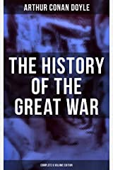 The History of the Great War (Complete 6 Volume Edition): World War I Through The Eyes of the Fighters (Including Maps and Plans in 6 Volumes) Kindle Edition