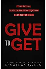 Give to Get: The Secret Wealth Building System That Never Fails (Serve No Master Book 6) Kindle Edition