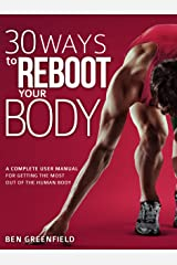 30 Ways to Reboot Your Body: A Complete User Manual for Getting the Most Out of the Human Body Kindle Edition