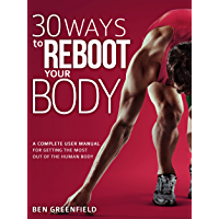 30 Ways to Reboot Your Body: A Complete User Manual for Getting the Most Out of the Human Body