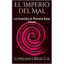 El Imperio del Mal: La Invasión al Planeta Eyse Green (Spanish Edition) Jul 19, 2018