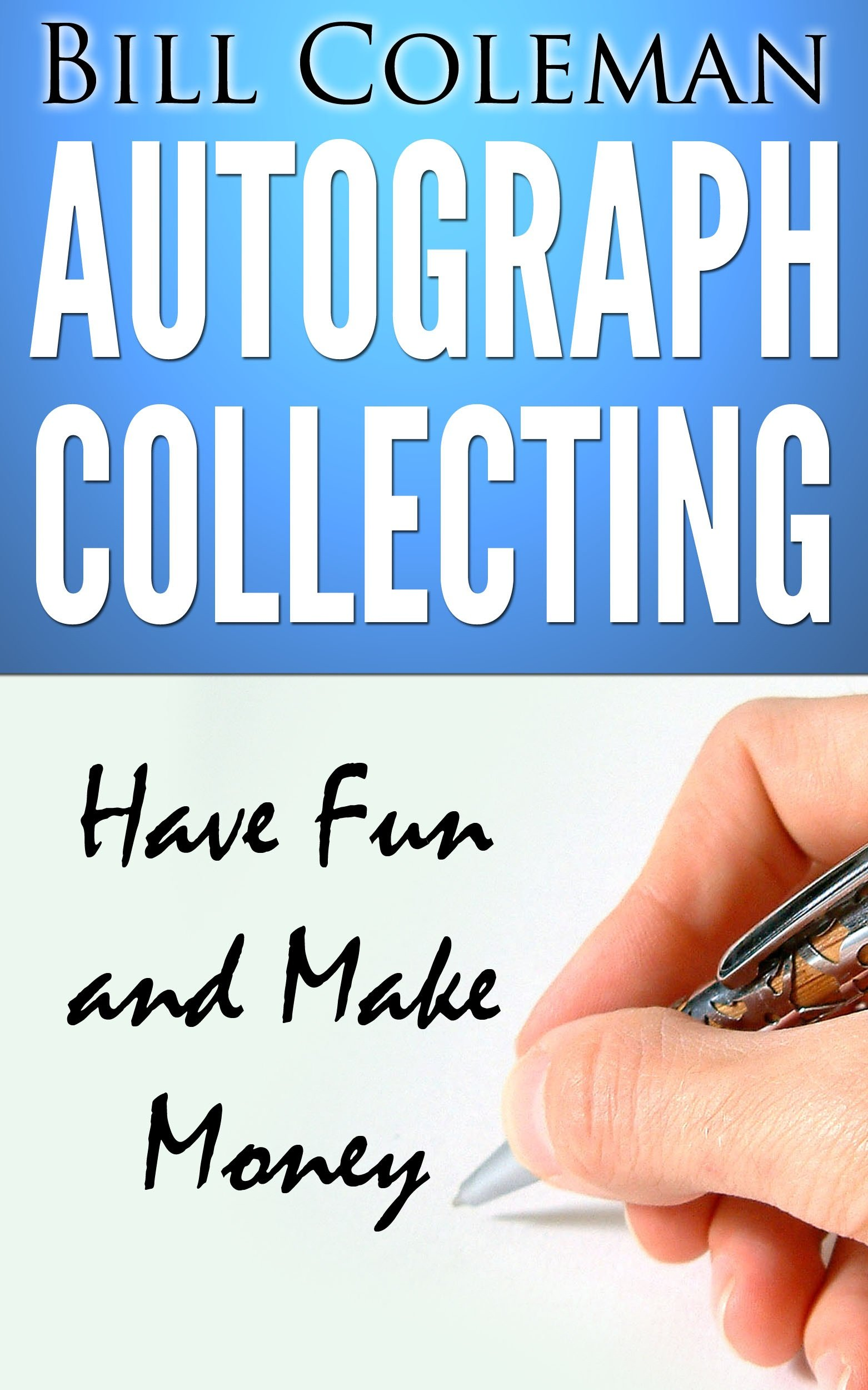 Collecting Autographs: Have Fun and Make Money (English Edition)