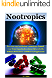Nootropics: Increase your intellectual competence, Expand your Brain Capacity, Boost your IQ Level with Brilliant Medications and Memory Supplements
