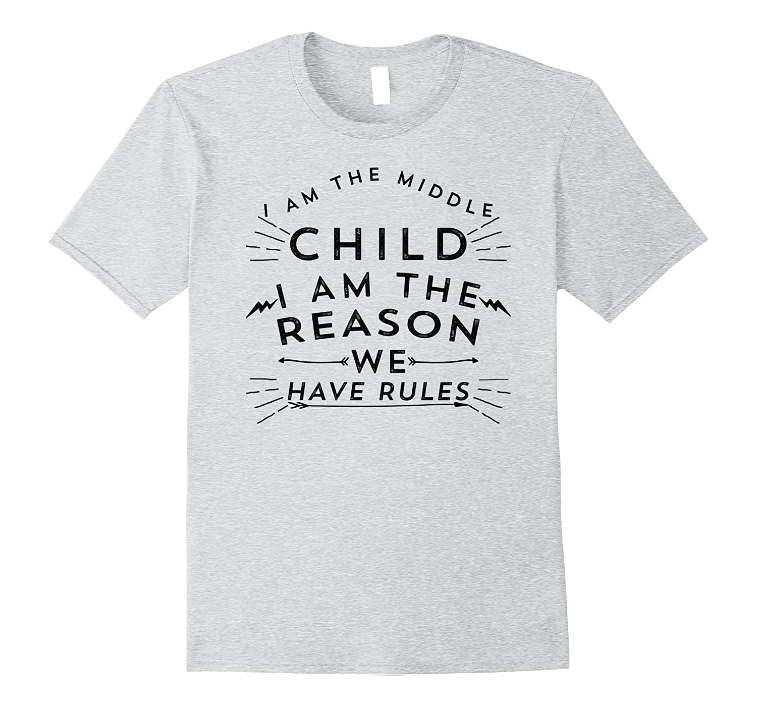 20c19941 I Am The Middle Child I'm The Reason We Have Rules Funny Tee-ah my ...