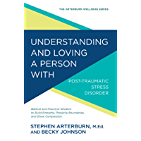 Understanding and Loving a Person with Post-traumatic Stress Disorder: Biblical and Practical Wisdom to Build Empathy, Preserve Boundaries, and Show Compassion ... Arterburn Wellness Series) (English Edition)