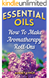 Essential Oils: How To Make Aromatherapy Roll-Ons