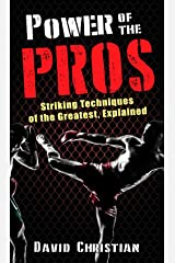 Power of the Pros: Striking Techniques of The Greatest, Explained Kindle Edition