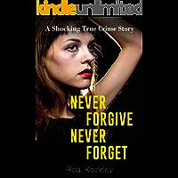 Never Forgive, Never Forget: A Shocking True Crime Story