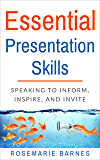 Essential Presentation Skills: Speaking to Inform, Inspire and Invite