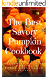 The Best Savory  Pumpkin Cookbook: Fall has never tasted as good as it does with these delectable recipes
