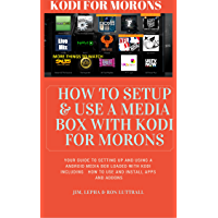 KODI FOR MORONS: How to setup and use a Android media box for maximum enjoyment (English Edition)