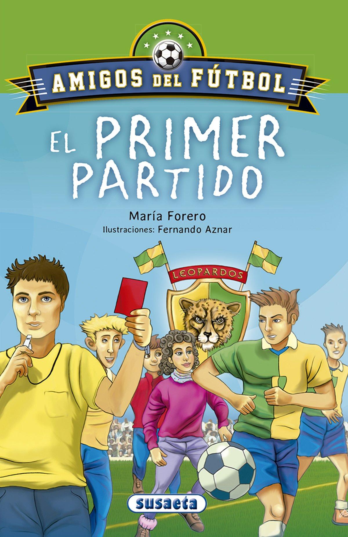 El primer partido (Amigos del fútbol): Amazon.es: María Forero Calderón: Libros