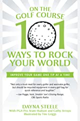 On the Golf Course: 101 Ways to Rock Your World Kindle Edition