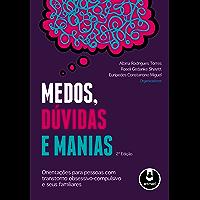 Medos, Dúvidas e Manias: Orientações para Pessoas com Transtorno Obsessivo-Compulsivo e Seus Familiares
