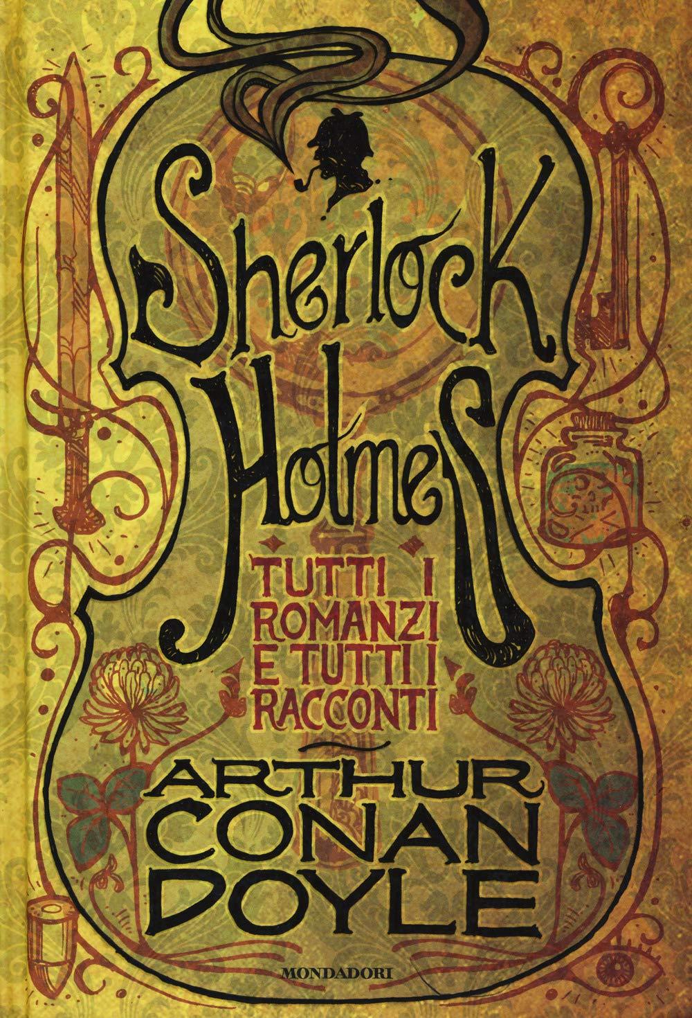 Tutti i romanzi e tutti i racconti di Sherlock Holmes Copertina rigida – 23 ott 2018 Arthur Conan Doyle Mondadori 8804705426 Classics