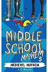 Medieval Mayhem (Middle School Mayhem Book 5) Kindle Edition