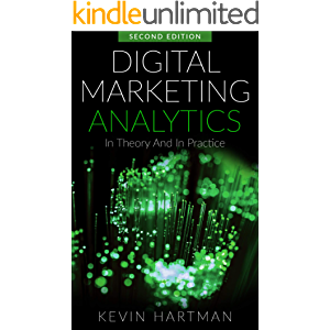 Digital Marketing Analytics: In Theory And In Practice