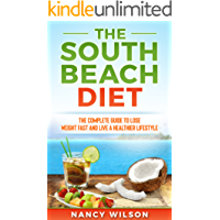 The South Beach Diet: The Complete Guide to Lose Weight Fast and Live a Healthier Lifestyle