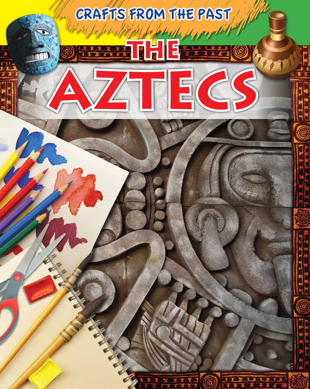 The Aztecs (Crafts from the Past)