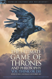 The Ultimate Game of Thrones and Philosophy: You Think or Die (Popular Culture and Philosophy Book 105)