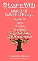 Learn With: Angular 8: Collected Essays: Angular