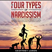 The Four Types of Narcissism: Understanding the Narcissistic Personality Disorder and Introducing Revolutionary Ways for Extraordinary Emotional Abuse Recovery