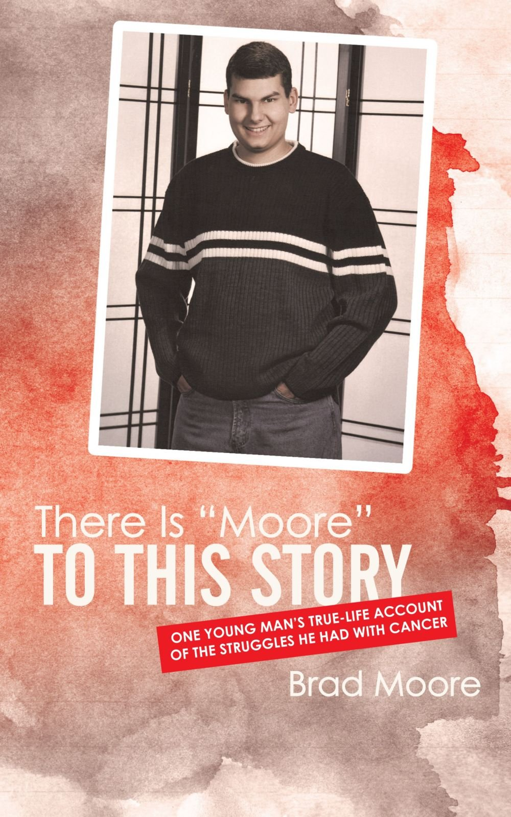 "There is ""Moore"" to This Story: One Young Man's True-Life Account of the Struggles He Had with Cancer pdf epub"