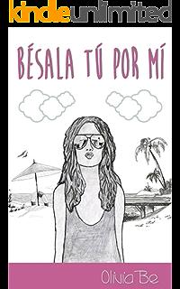 Bésala tú por mí (Spanish Edition)