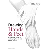 Drawing Hands & Feet: A Practical Guide: A Practical Guide to Portraying Hands and Feet in Pencil