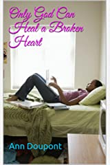 Only God Can Heal a Broken Heart Kindle Edition
