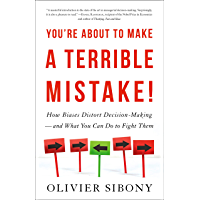 You're About to Make a Terrible Mistake: How Biases Distort Decision-Making and What You Can Do to Fight Them (English…
