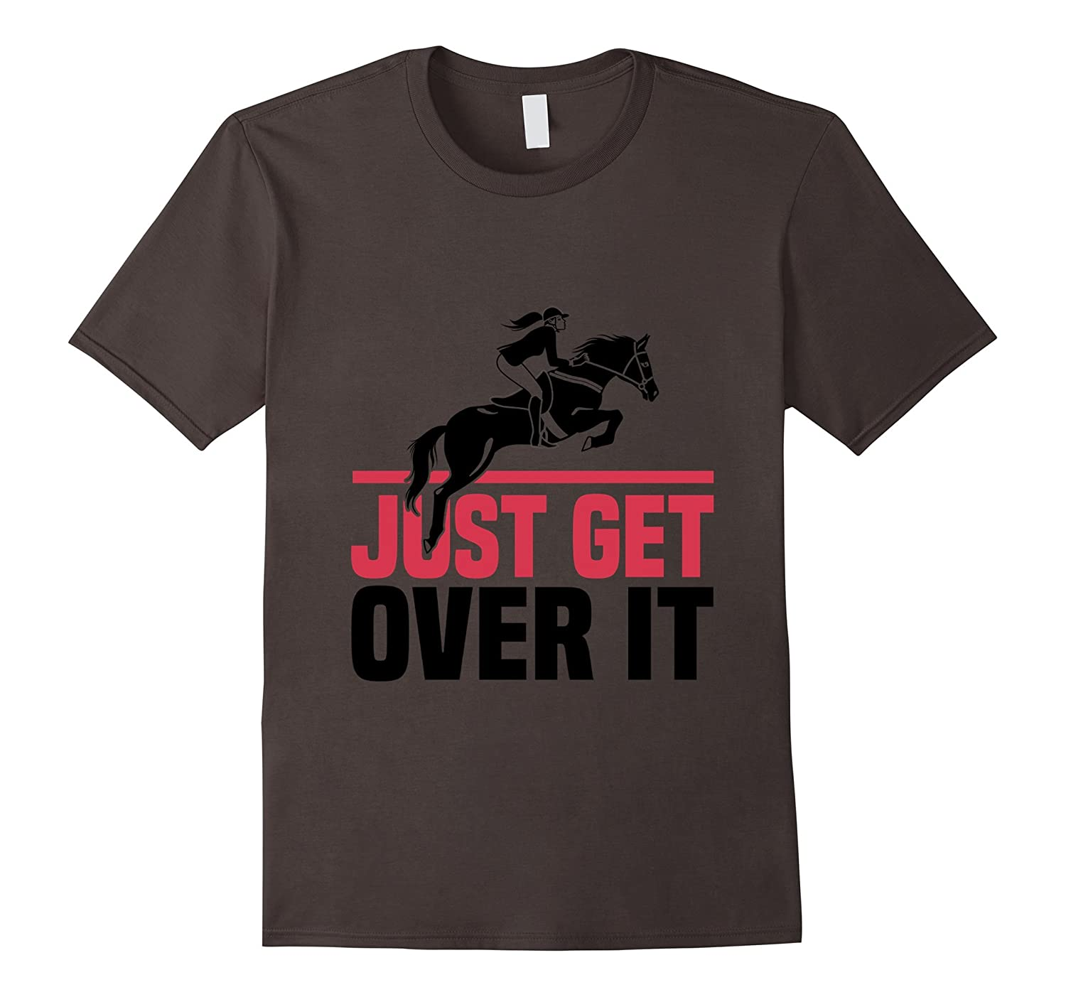 Funny Just Do It Quotes: Funny Lovers Horse Quote, Just Get Over It T-Shirt-Art