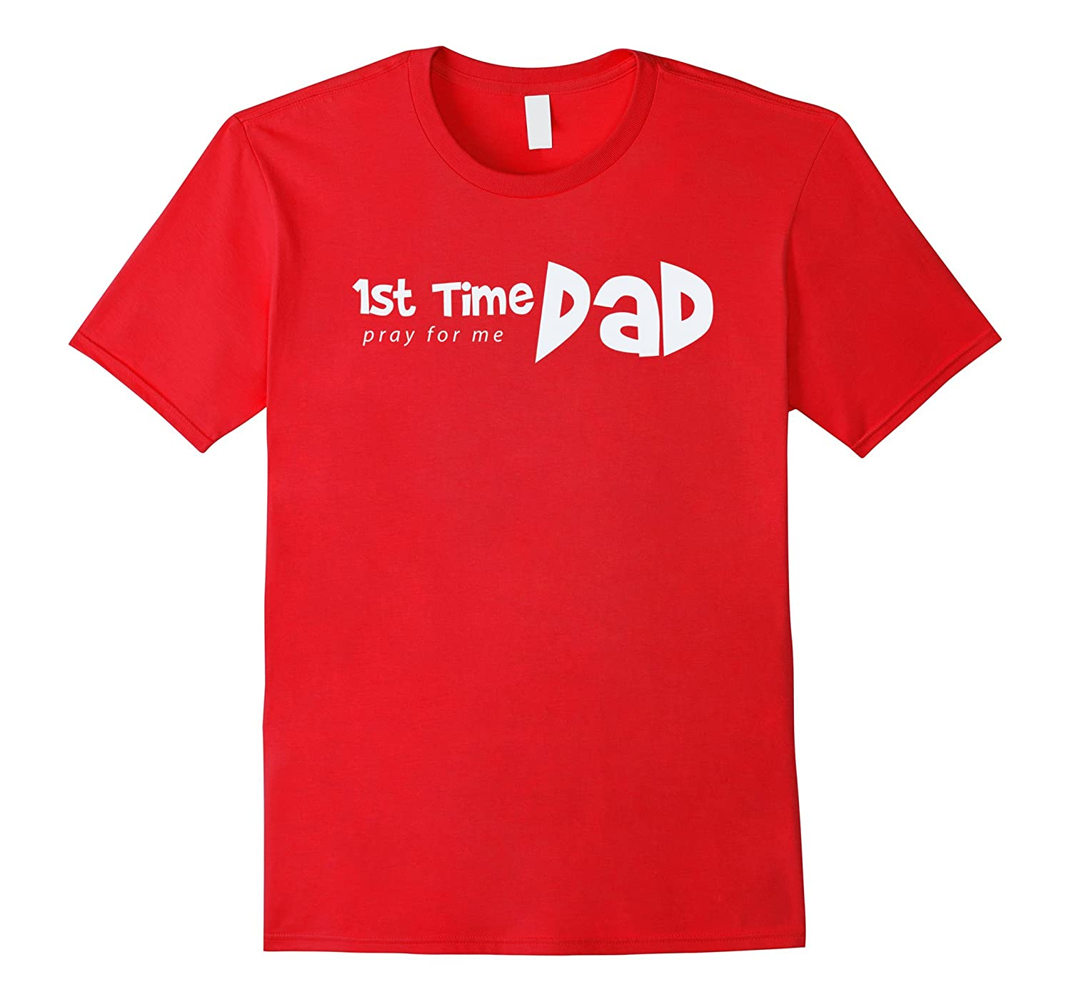 1st Time Dad - Pray for me - Funny Saying Father Daddy Shirt-Vaci