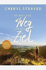 Du bist der Weg und das Ziel: Schritt für Schritt zu innerer Stärke (German Edition) Kindle Edition