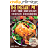 The Instant Pot: Electric Pressure Cooker Cookbook. Healthy Dishes Made Fast and Easy.