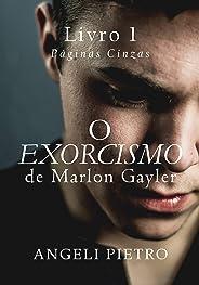 O Exorcismo de Marlon Gayler [Livro UM]: Páginas Cinzas
