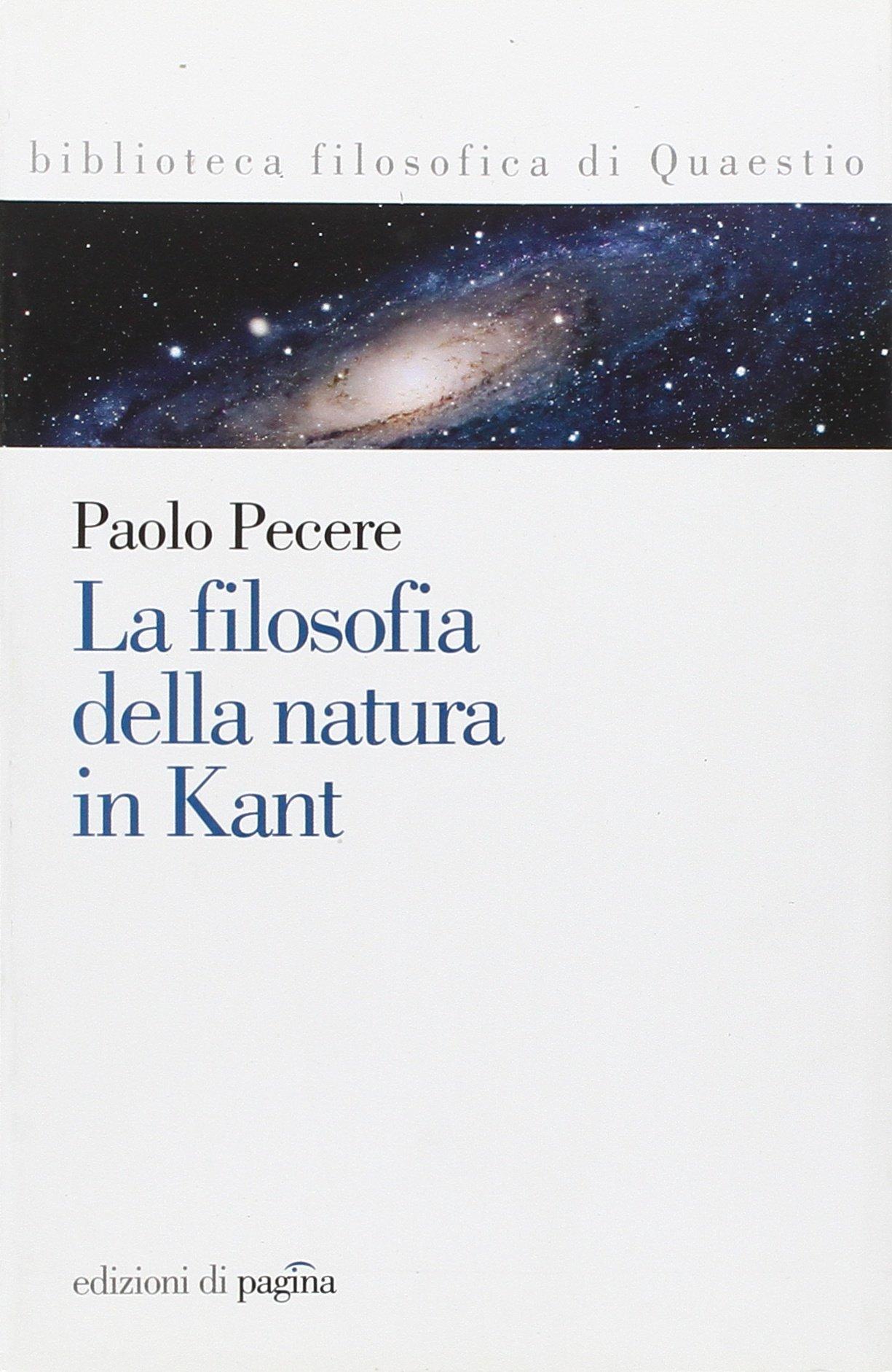 La filosofia della natura in Kant: Paolo. Pecere: 9788874700967: Amazon.com: Books
